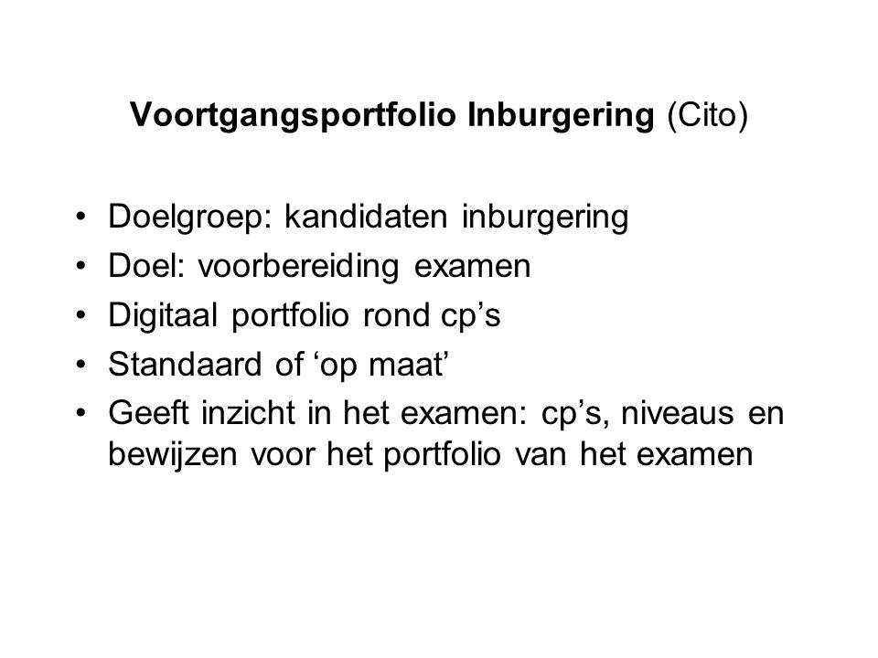 Voortgangsportfolio Inburgering (Cito) Doelgroep: kandidaten inburgering Doel: voorbereiding examen Digitaal portfolio rond cp's Standaard of 'op maat
