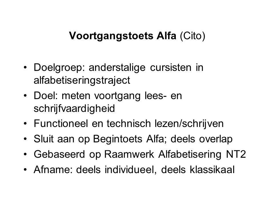 Voortgangstoets Alfa (Cito) Doelgroep: anderstalige cursisten in alfabetiseringstraject Doel: meten voortgang lees- en schrijfvaardigheid Functioneel