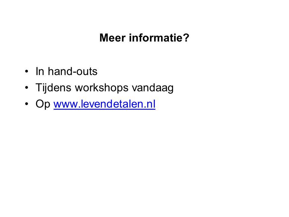 Meer informatie? In hand-outs Tijdens workshops vandaag Op www.levendetalen.nlwww.levendetalen.nl