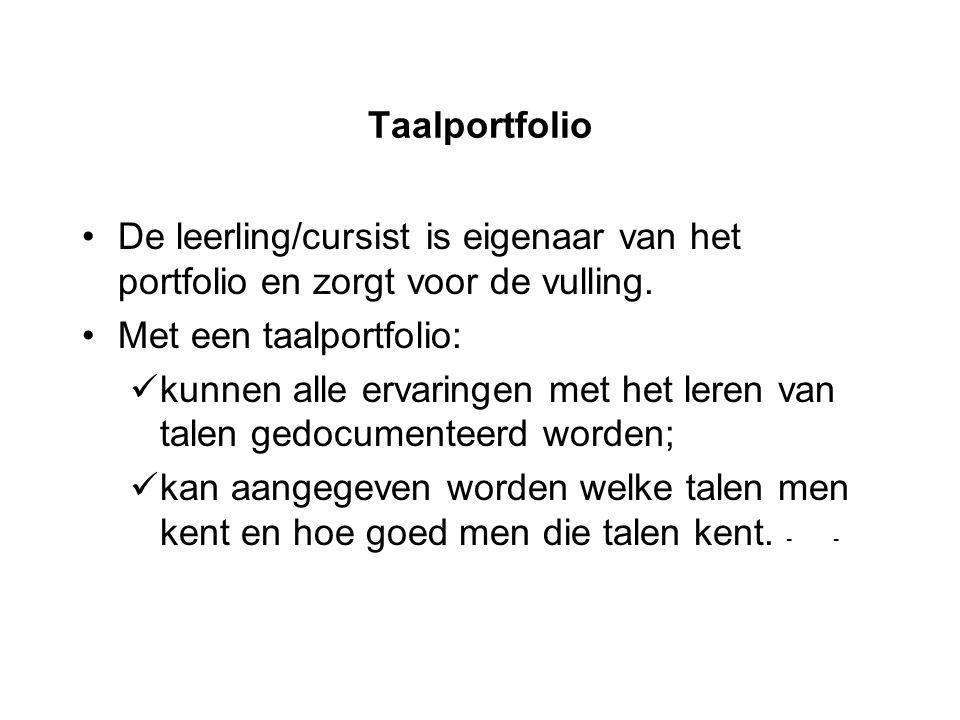 Taalportfolio De leerling/cursist is eigenaar van het portfolio en zorgt voor de vulling. Met een taalportfolio: kunnen alle ervaringen met het leren