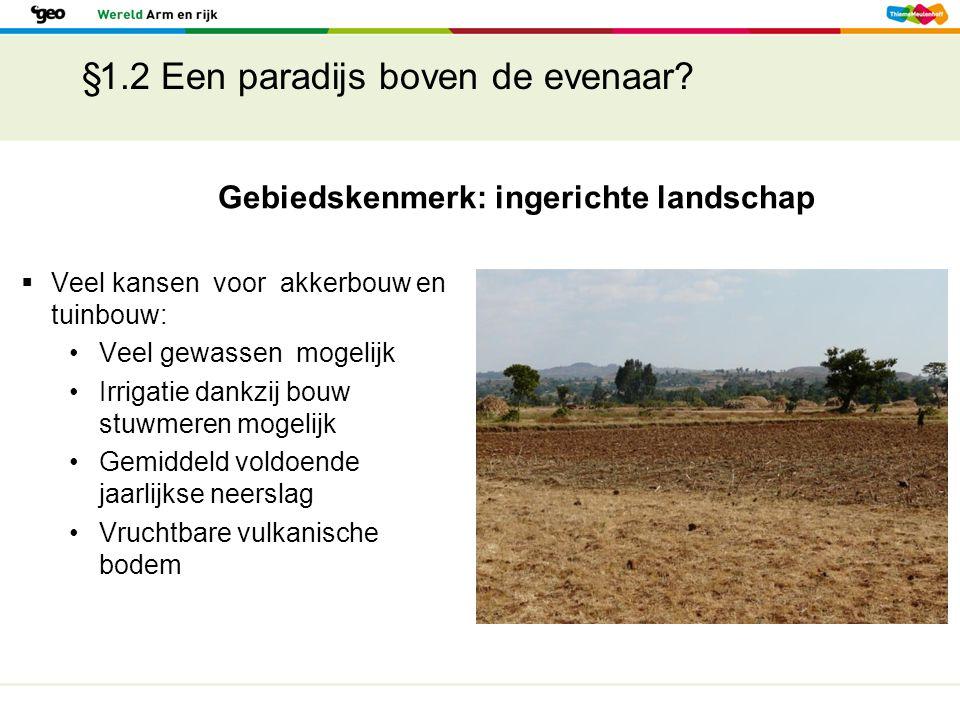 §1.2 Een paradijs boven de evenaar?  Veel kansen voor akkerbouw en tuinbouw: Veel gewassen mogelijk Irrigatie dankzij bouw stuwmeren mogelijk Gemidde
