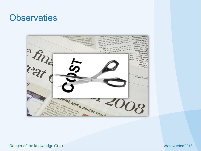 28 november 2013 Danger of the knowledge Guru Observaties Voorbije jaren focus op Lean, kostenbeheersing.