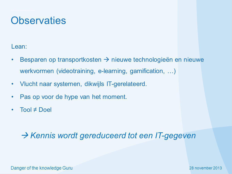 28 november 2013 Danger of the knowledge Guru Observaties Lean: Besparen op transportkosten  nieuwe technologieën en nieuwe werkvormen (videotraining