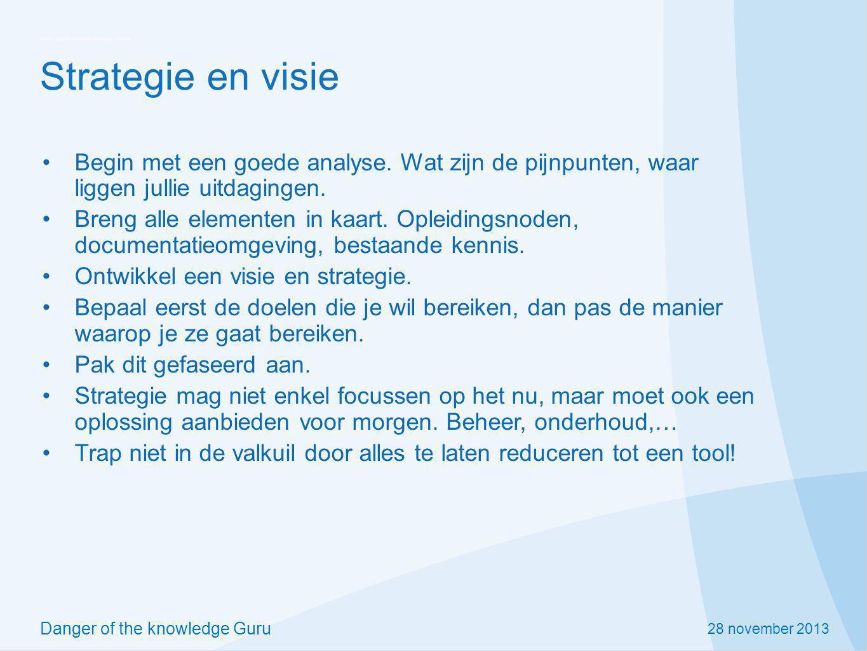 28 november 2013 Danger of the knowledge Guru Strategie en visie Begin met een goede analyse. Wat zijn de pijnpunten, waar liggen jullie uitdagingen.