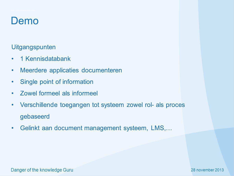 28 november 2013 Danger of the knowledge Guru Demo Uitgangspunten 1 Kennisdatabank Meerdere applicaties documenteren Single point of information Zowel
