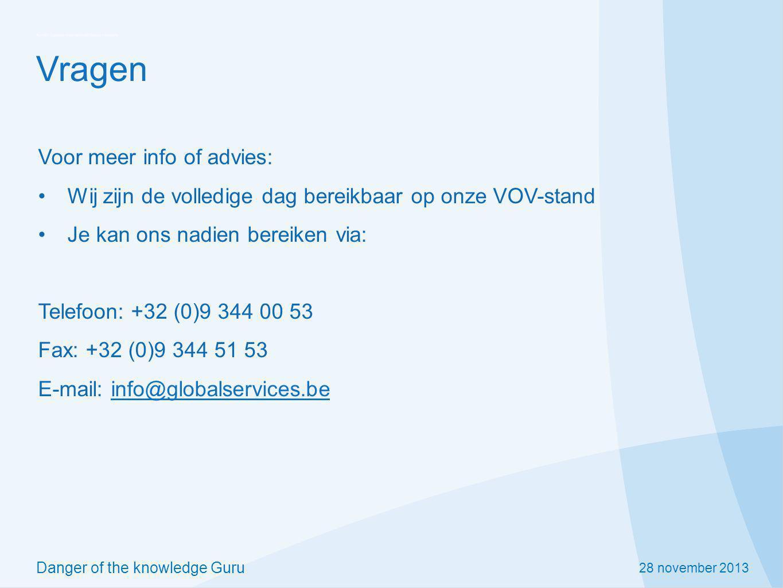 28 november 2013 Danger of the knowledge Guru Vragen Voor meer info of advies: Wij zijn de volledige dag bereikbaar op onze VOV-stand Je kan ons nadie