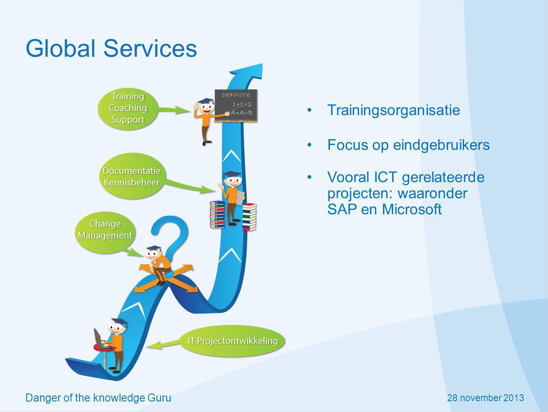 28 november 2013 Danger of the knowledge Guru Global Services Trainingsorganisatie Vooral ICT gerelateerde projecten: waaronder SAP en Microsoft Focus