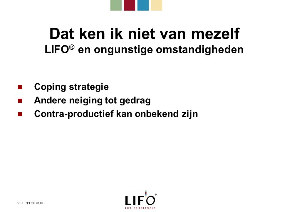 Dat ken ik niet van mezelf LIFO ® en ongunstige omstandigheden Coping strategie Andere neiging tot gedrag Contra-productief kan onbekend zijn 2013 11