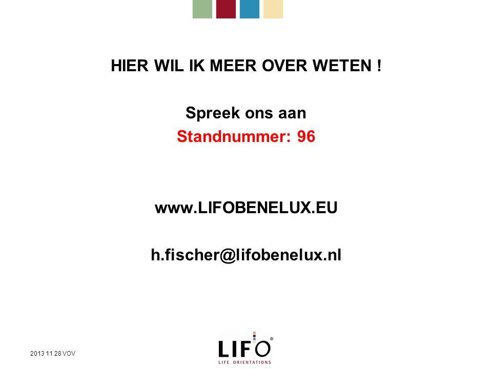 HIER WIL IK MEER OVER WETEN ! Spreek ons aan Standnummer: 96 www.LIFOBENELUX.EU h.fischer@lifobenelux.nl 2013 11 28 VOV