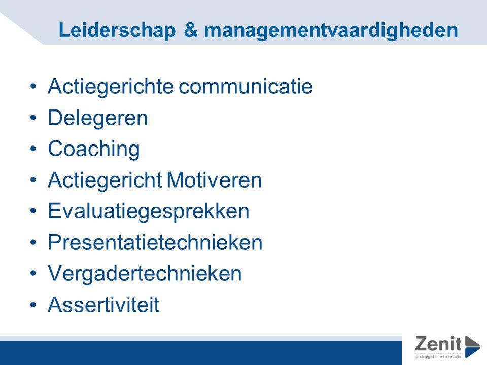 Leiderschap & managementvaardigheden Actiegerichte communicatie Delegeren Coaching Actiegericht Motiveren Evaluatiegesprekken Presentatietechnieken Vergadertechnieken Assertiviteit