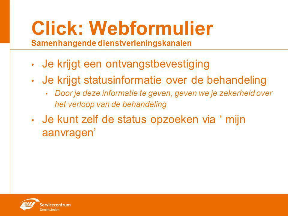 Click: Webformulier Samenhangende dienstverleningskanalen Je krijgt een ontvangstbevestiging Je krijgt statusinformatie over de behandeling Door je de