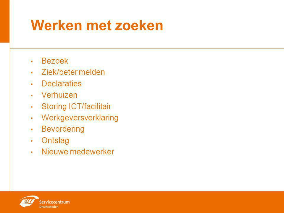 Werken met zoeken Bezoek Ziek/beter melden Declaraties Verhuizen Storing ICT/facilitair Werkgeversverklaring Bevordering Ontslag Nieuwe medewerker