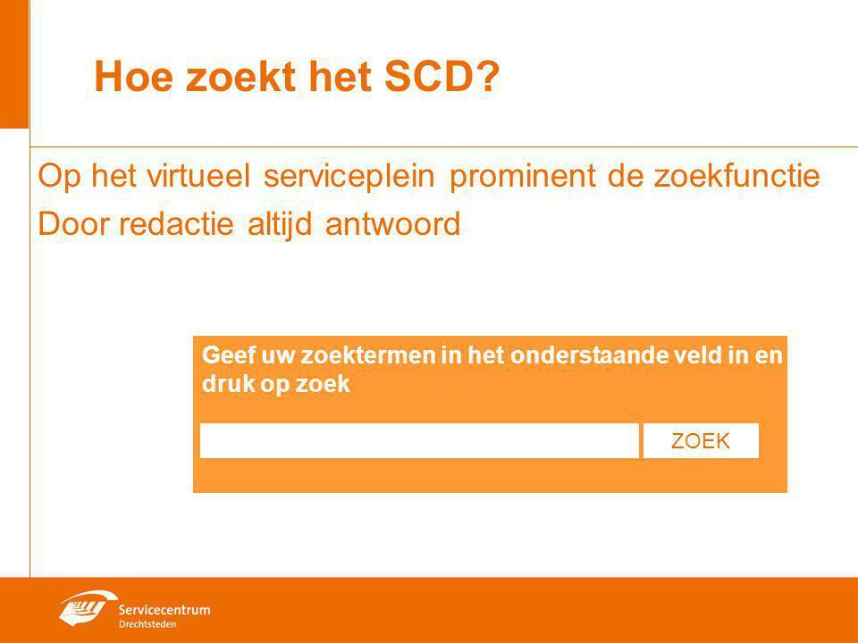 Geef uw zoektermen in het onderstaande veld in en druk op zoek ZOEK Hoe zoekt het SCD? Op het virtueel serviceplein prominent de zoekfunctie Door reda