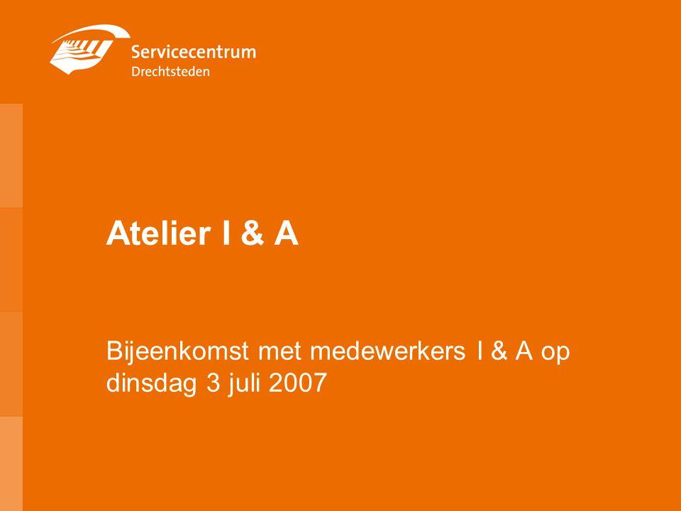 Atelier I & A Bijeenkomst met medewerkers I & A op dinsdag 3 juli 2007