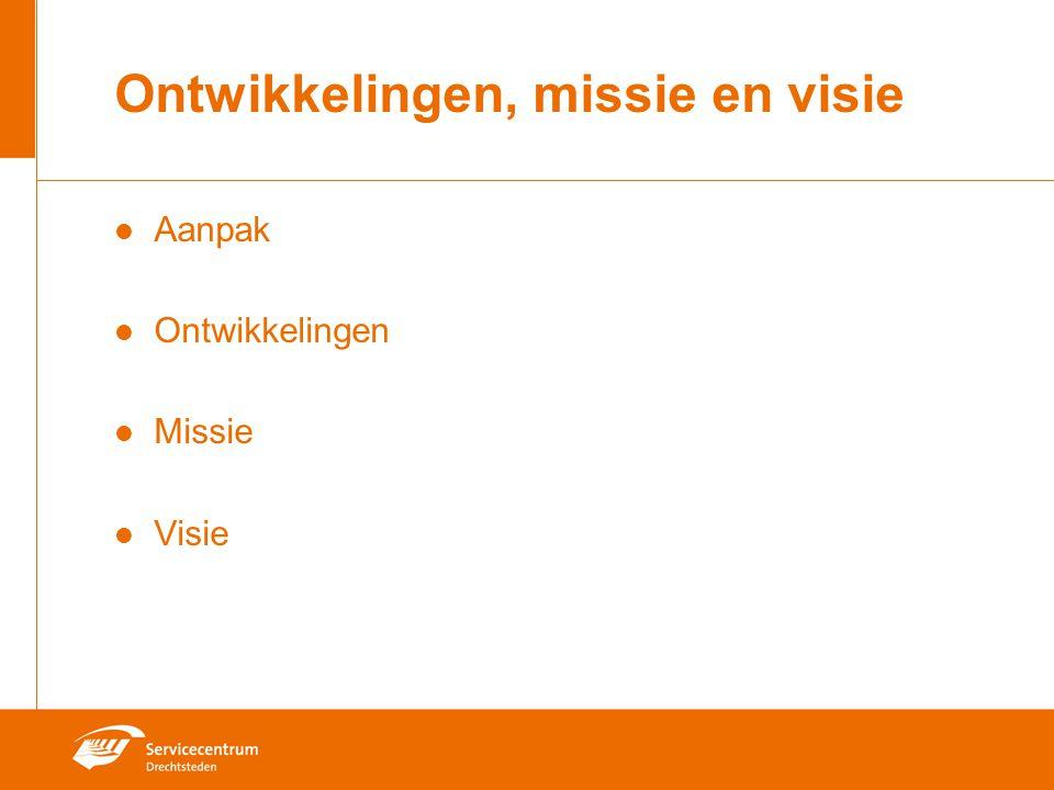 Ontwikkelingen, missie en visie Aanpak Ontwikkelingen Missie Visie