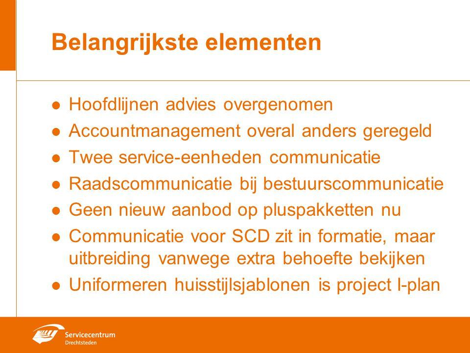 Belangrijkste elementen Hoofdlijnen advies overgenomen Accountmanagement overal anders geregeld Twee service-eenheden communicatie Raadscommunicatie b