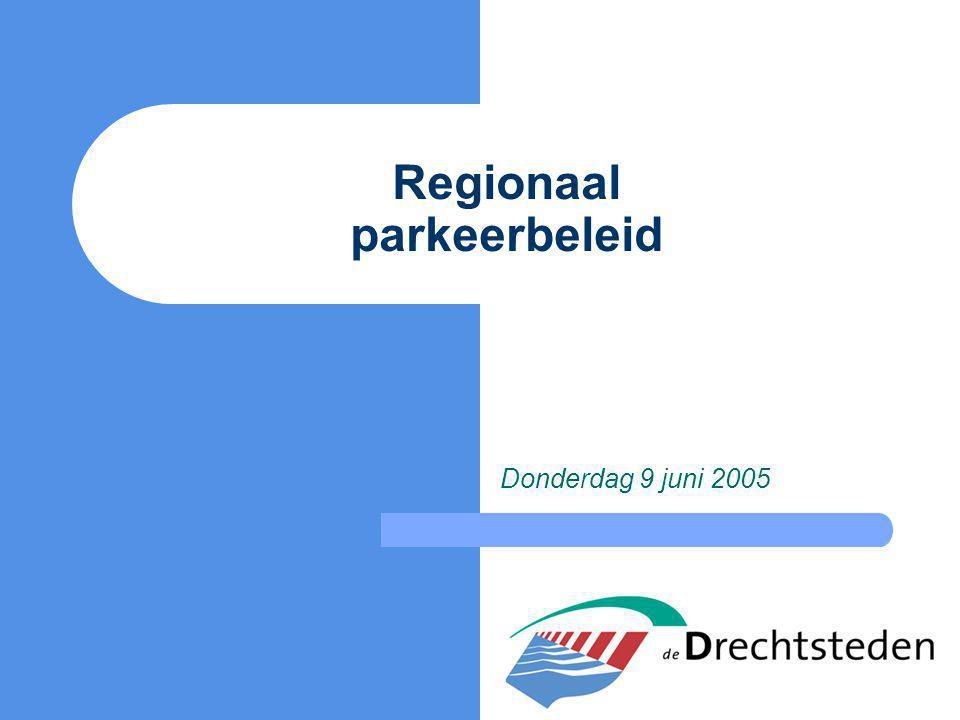 Regionaal parkeerbeleid Donderdag 9 juni 2005