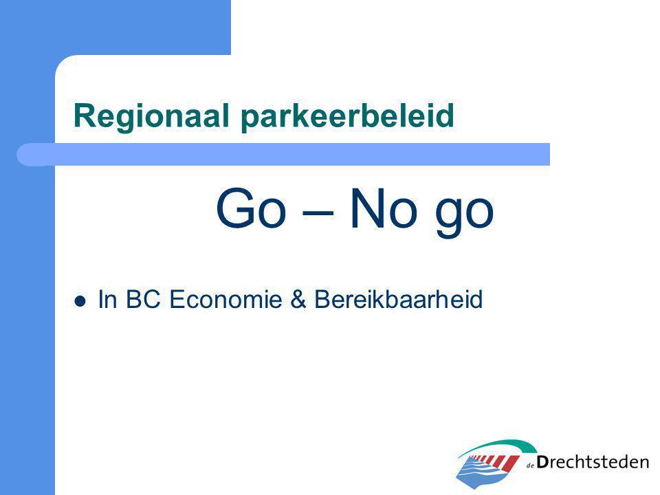 Regionaal parkeerbeleid Go – No go In BC Economie & Bereikbaarheid
