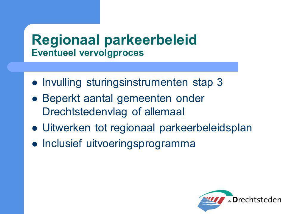 Regionaal parkeerbeleid Eventueel vervolgproces Invulling sturingsinstrumenten stap 3 Beperkt aantal gemeenten onder Drechtstedenvlag of allemaal Uitwerken tot regionaal parkeerbeleidsplan Inclusief uitvoeringsprogramma