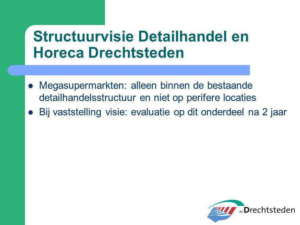 Structuurvisie Detailhandel en Horeca Drechtsteden Megasupermarkten: alleen binnen de bestaande detailhandelsstructuur en niet op perifere locaties Bi
