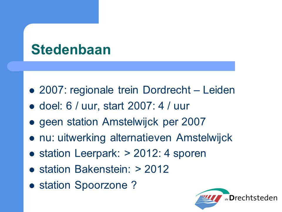 Stedenbaan 2007: regionale trein Dordrecht – Leiden doel: 6 / uur, start 2007: 4 / uur geen station Amstelwijck per 2007 nu: uitwerking alternatieven