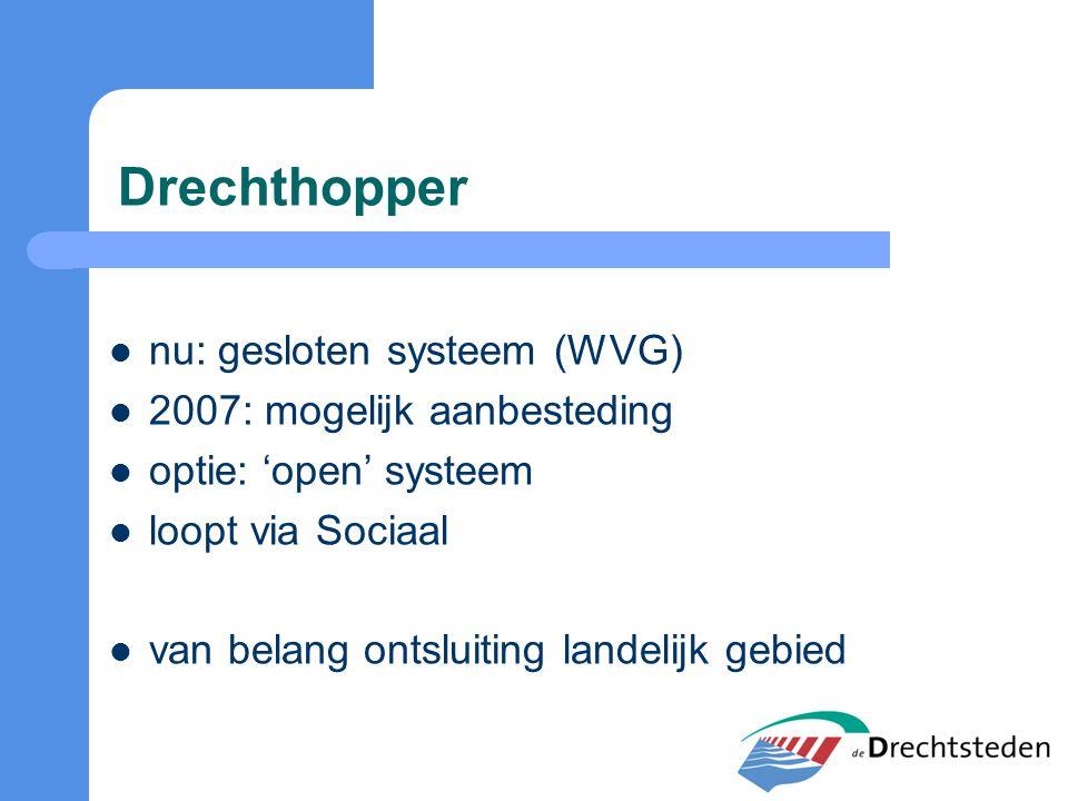 Drechthopper nu: gesloten systeem (WVG) 2007: mogelijk aanbesteding optie: 'open' systeem loopt via Sociaal van belang ontsluiting landelijk gebied