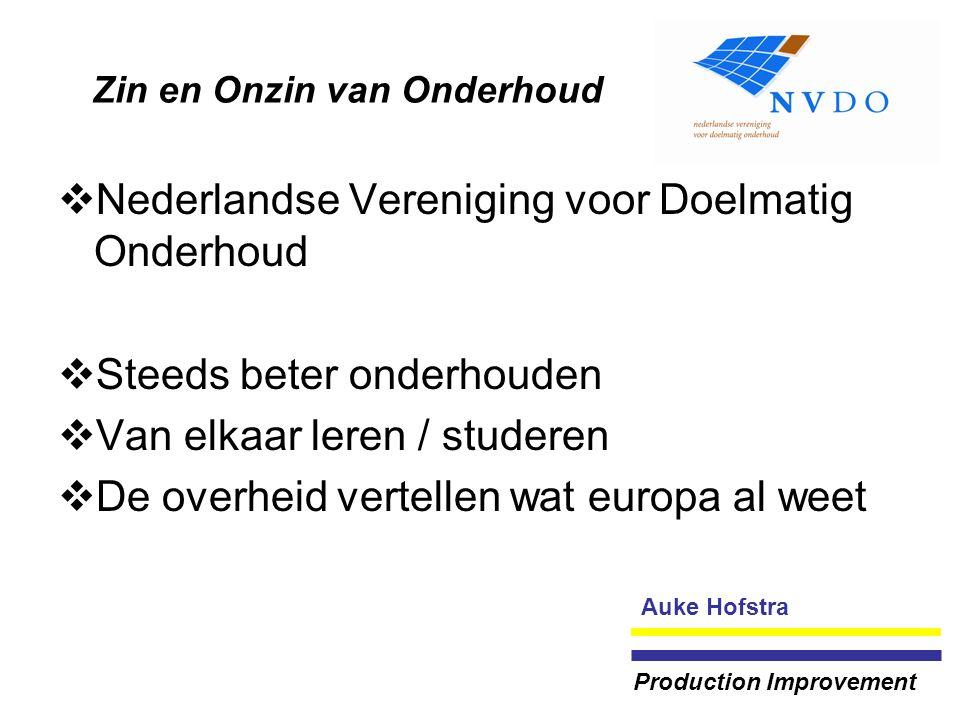 Zin en Onzin van Onderhoud  Nederlandse Vereniging voor Doelmatig Onderhoud  Steeds beter onderhouden  Van elkaar leren / studeren  De overheid vertellen wat europa al weet Auke Hofstra Production Improvement