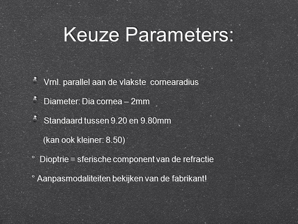 Keuze Parameters: Vrnl. parallel aan de vlakste cornearadius Diameter: Dia cornea – 2mm Standaard tussen 9.20 en 9.80mm (kan ook kleiner: 8.50) ° Diop