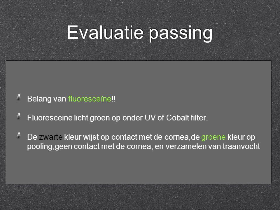 Evaluatie passing Belang van fluoresceïne!! Fluoresceine licht groen op onder UV of Cobalt filter. De zwarte kleur wijst op contact met de cornea,de g