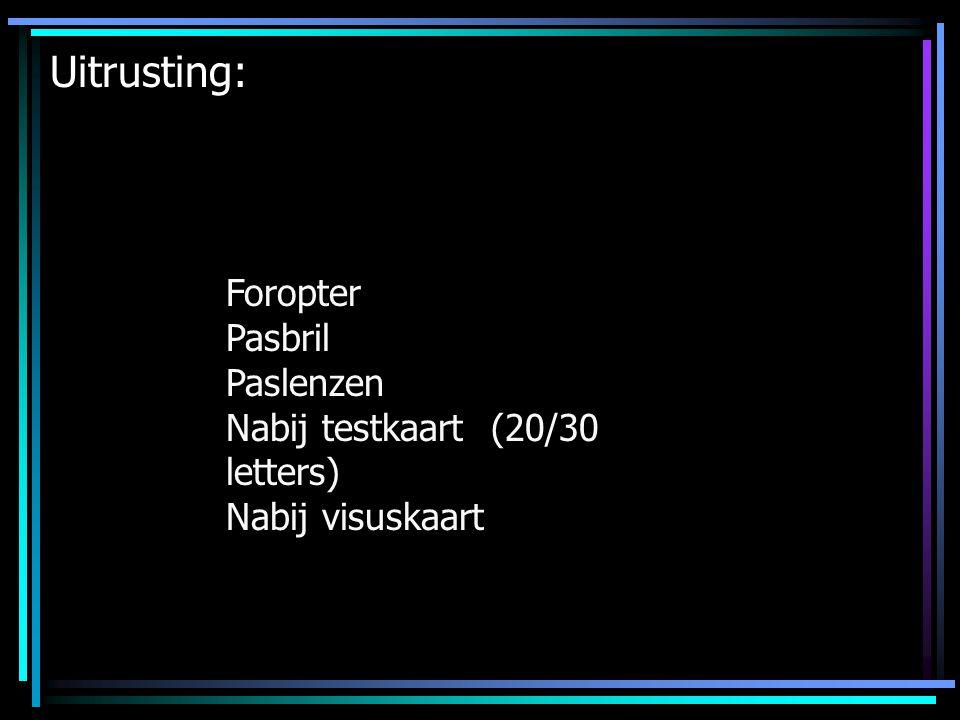 Uitrusting: Foropter Pasbril Paslenzen Nabij testkaart (20/30 letters) Nabij visuskaart