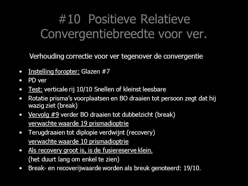 #11 Negatieve Relatieve Convergentiebreedte, ver Test voorwaarden: idem #9 en #10 Instelling foropter: Glazen #7 PD ver Test: verticale rij 10/10 Snellen of kleinst leesbare BI voordraaien tot break.