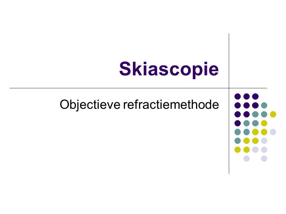 Wat is skiascopie Wordt ook retinoscopie genoemd.