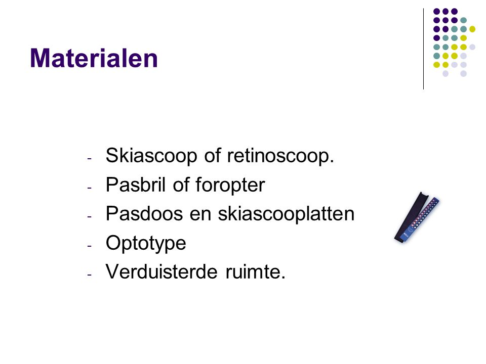 Materialen - Skiascoop of retinoscoop.