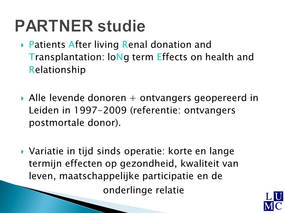  Patients After living Renal donation and Transplantation: loNg term Effects on health and Relationship  Alle levende donoren + ontvangers geopereer