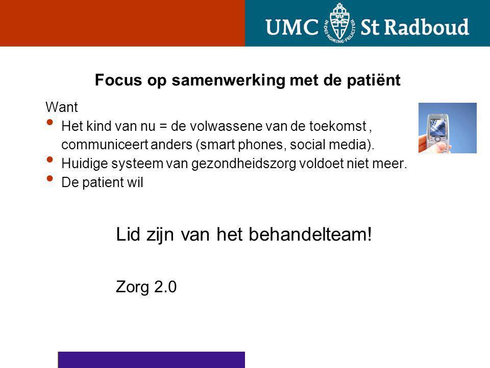 Focus op samenwerking met de patiënt Want Het kind van nu = de volwassene van de toekomst, communiceert anders (smart phones, social media). Huidige s