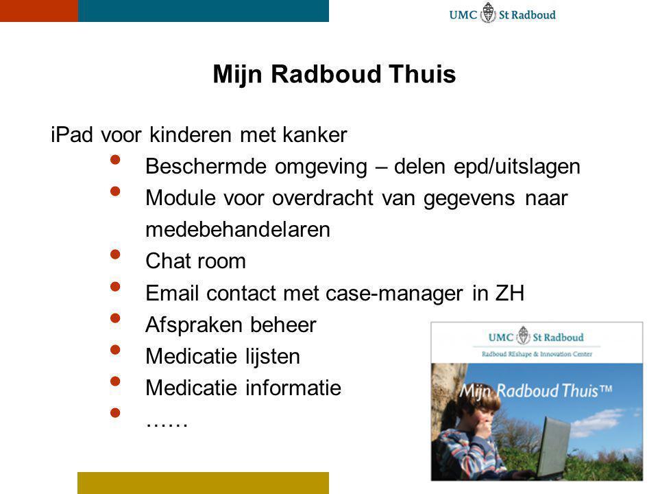 Mijn Radboud Thuis iPad voor kinderen met kanker Beschermde omgeving – delen epd/uitslagen Module voor overdracht van gegevens naar medebehandelaren C