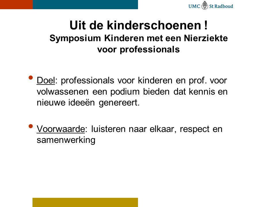 Uit de kinderschoenen ! Symposium Kinderen met een Nierziekte voor professionals Doel: professionals voor kinderen en prof. voor volwassenen een podiu