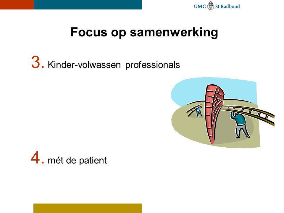 Focus op samenwerking 3. Kinder-volwassen professionals 4. mét de patient