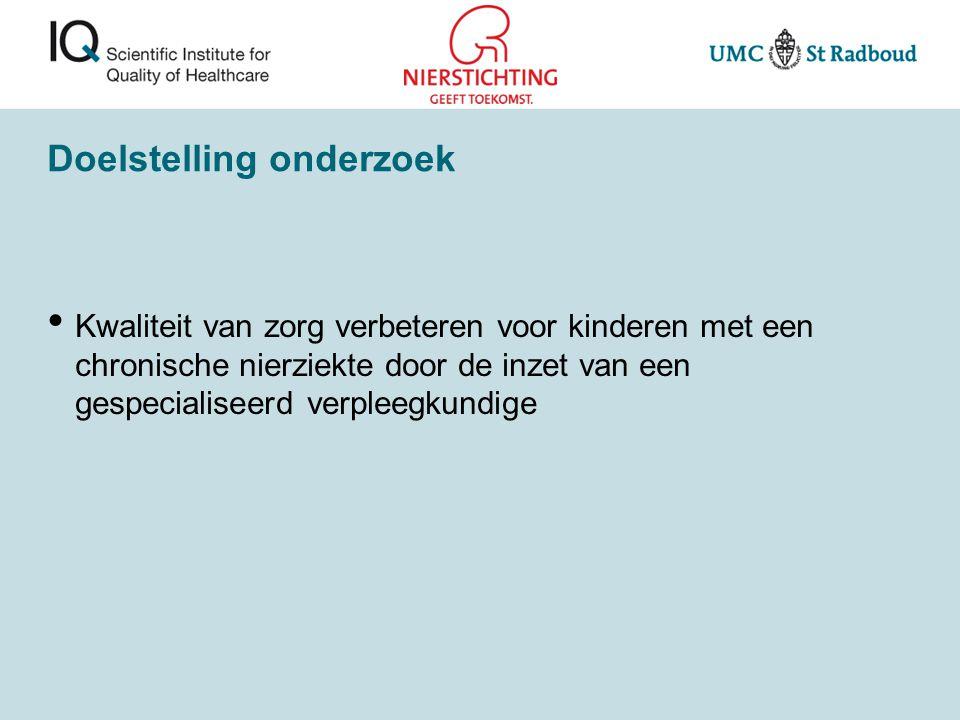 Doelstelling onderzoek Kwaliteit van zorg verbeteren voor kinderen met een chronische nierziekte door de inzet van een gespecialiseerd verpleegkundige