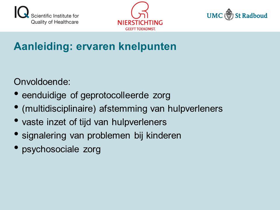Aanleiding: ervaren knelpunten Onvoldoende: eenduidige of geprotocolleerde zorg (multidisciplinaire) afstemming van hulpverleners vaste inzet of tijd