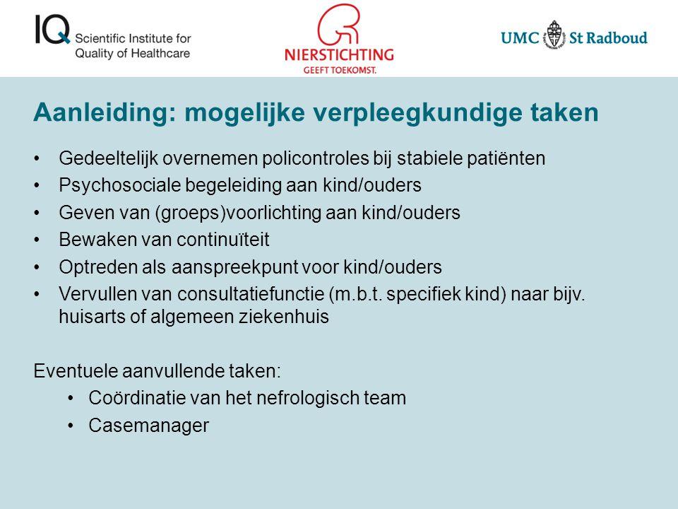 Aanleiding: mogelijke verpleegkundige taken Gedeeltelijk overnemen policontroles bij stabiele patiënten Psychosociale begeleiding aan kind/ouders Geve