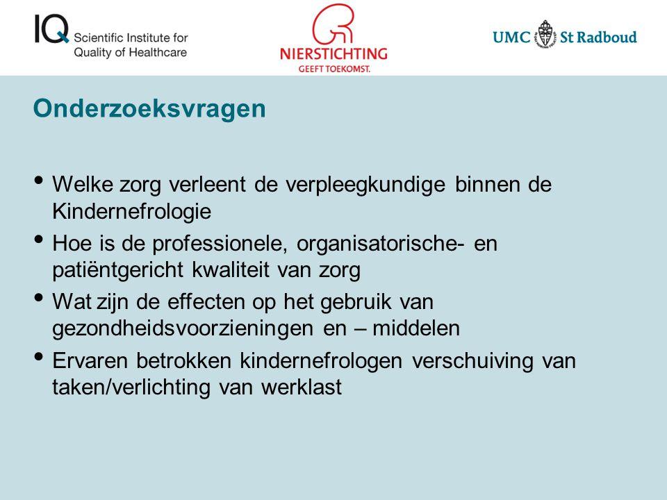 Onderzoeksvragen Welke zorg verleent de verpleegkundige binnen de Kindernefrologie Hoe is de professionele, organisatorische- en patiëntgericht kwalit