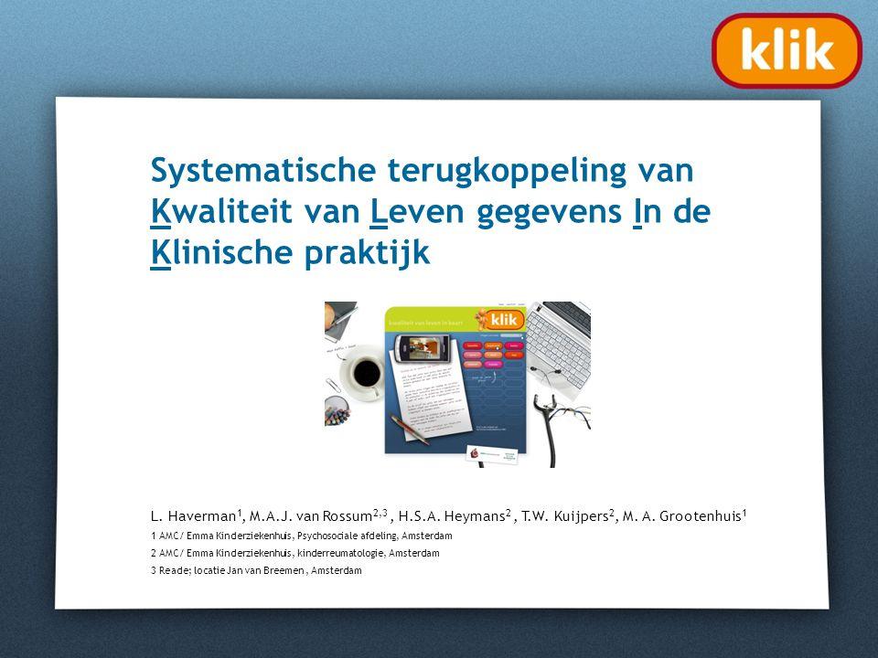 Systematische terugkoppeling van Kwaliteit van Leven gegevens In de Klinische praktijk L. Haverman 1, M.A.J. van Rossum 2,3, H.S.A. Heymans 2, T.W. Ku