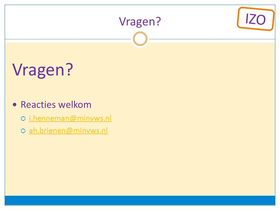 IZO Vragen? Reacties welkom  i.henneman@minvws.nl i.henneman@minvws.nl  ah.brienen@minvws.nl ah.brienen@minvws.nl
