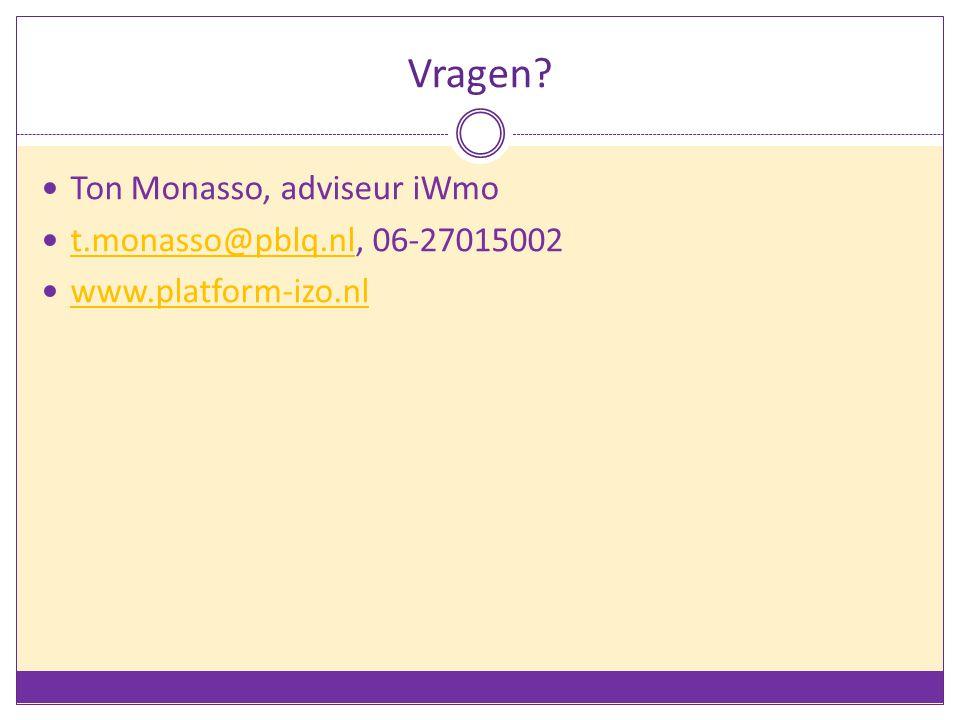 Vragen? Ton Monasso, adviseur iWmo t.monasso@pblq.nl, 06-27015002 t.monasso@pblq.nl www.platform-izo.nl