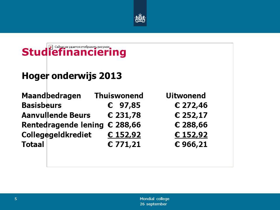 26 september Mondial college 5 Studiefinanciering Hoger onderwijs 2013 Maandbedragen Thuiswonend Uitwonend Basisbeurs € 97,85 € 272,46 Aanvullende Beu