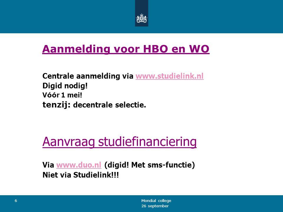 26 september Mondial college 6 Aanmelding voor HBO en WO Centrale aanmelding via www.studielink.nlwww.studielink.nl Digid nodig! V óó r 1 mei! tenzij: