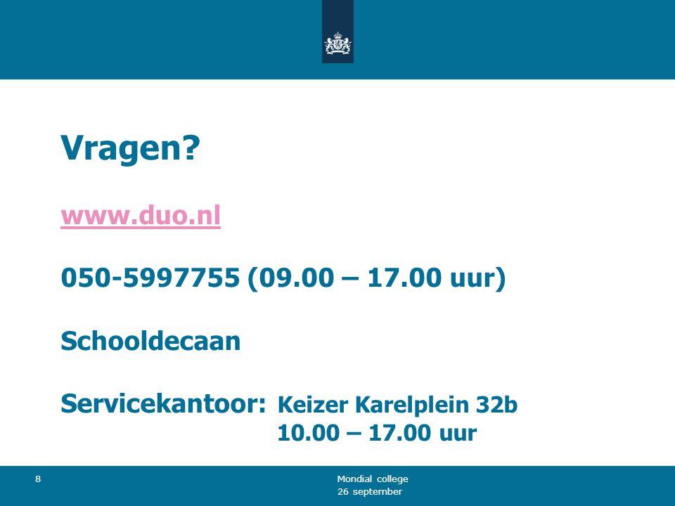 26 september Mondial college 8 Vragen? www.duo.nl 050-5997755 (09.00 – 17.00 uur) Schooldecaan Servicekantoor: Keizer Karelplein 32b 10.00 – 17.00 uur