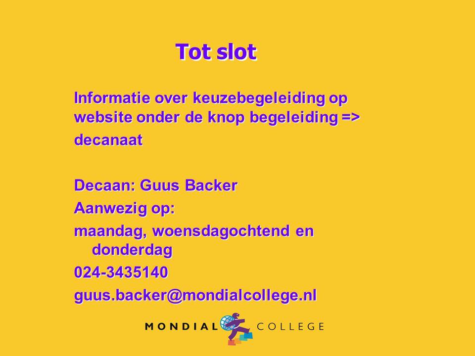 Informatie over keuzebegeleiding op website onder de knop begeleiding => decanaat Decaan: Guus Backer Aanwezig op: maandag, woensdagochtend en donderd