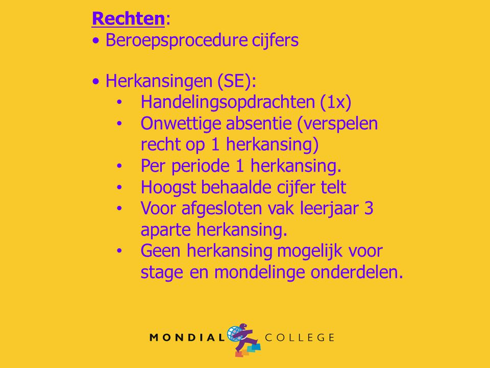 Rechten: Beroepsprocedure cijfers Herkansingen (SE): Handelingsopdrachten (1x) Onwettige absentie (verspelen recht op 1 herkansing) Per periode 1 herkansing.